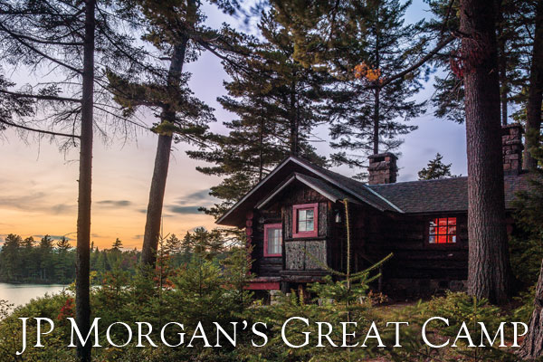 J.P. Morgan's Great Camp Uncas on Mohegan Lake